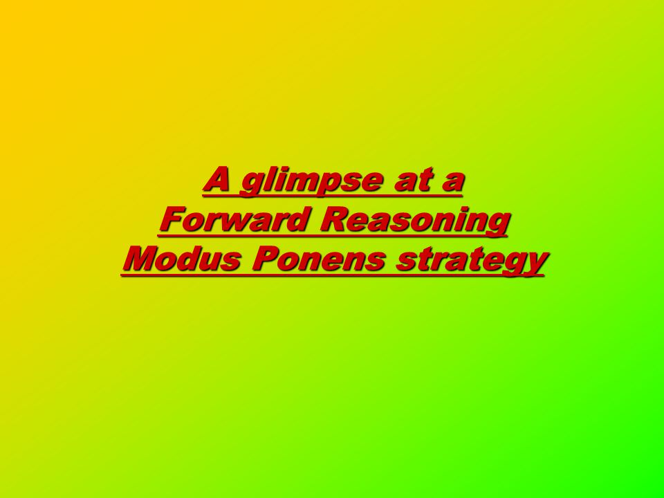 A glimpse at a Forward Reasoning Modus Ponens strategy
