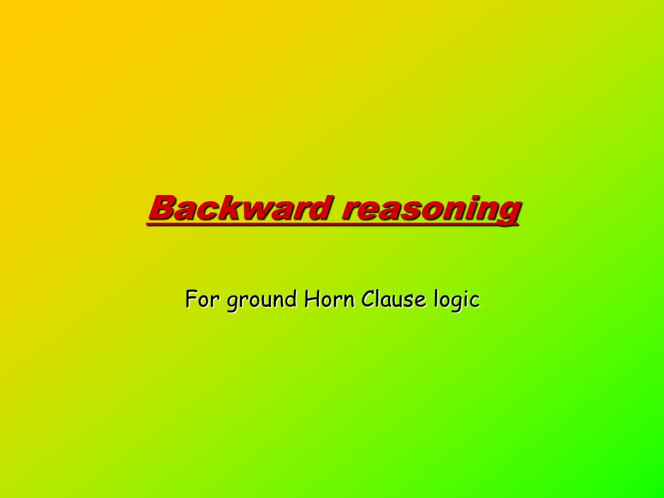 Backward reasoning For ground Horn Clause logic