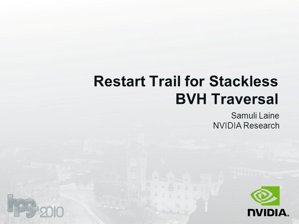 Restart Trail for Stackless BVH Traversal Samuli Laine NVIDIA Research