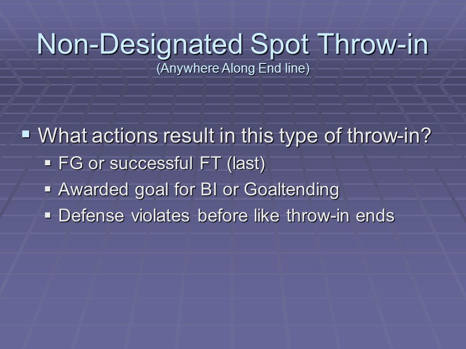 Non-Designated Spot Throw-in (Anywhere Along End line)  What actions result in this type of throw-in.