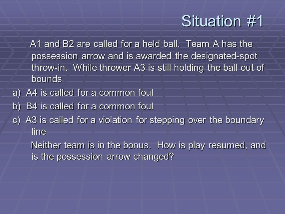 Situation #1 A1 and B2 are called for a held ball.