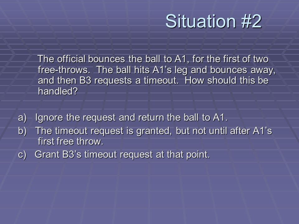 Situation #2 The official bounces the ball to A1, for the first of two free-throws.
