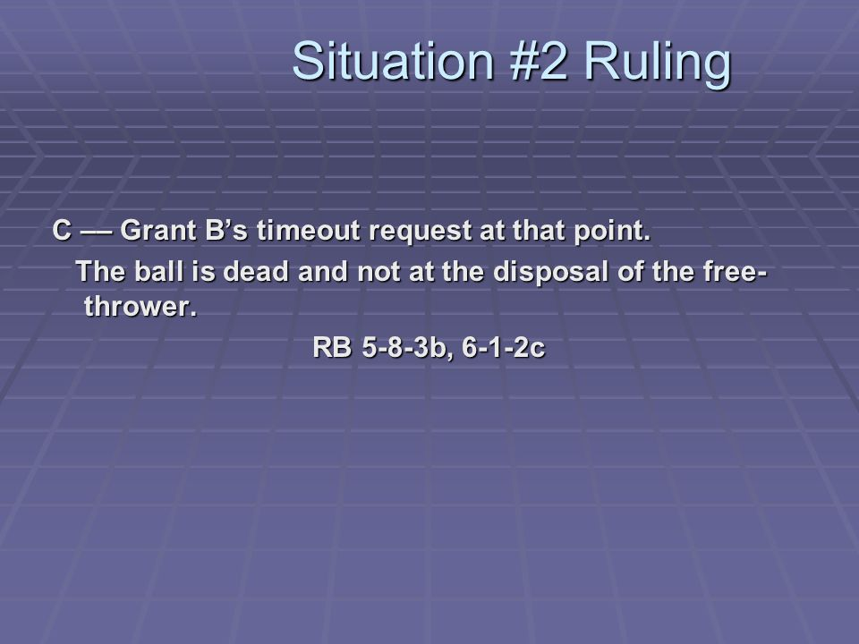 Situation #2 Ruling C –– Grant B's timeout request at that point.