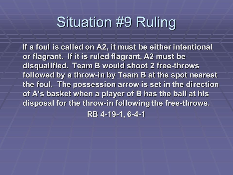 Situation #9 Ruling If a foul is called on A2, it must be either intentional or flagrant.