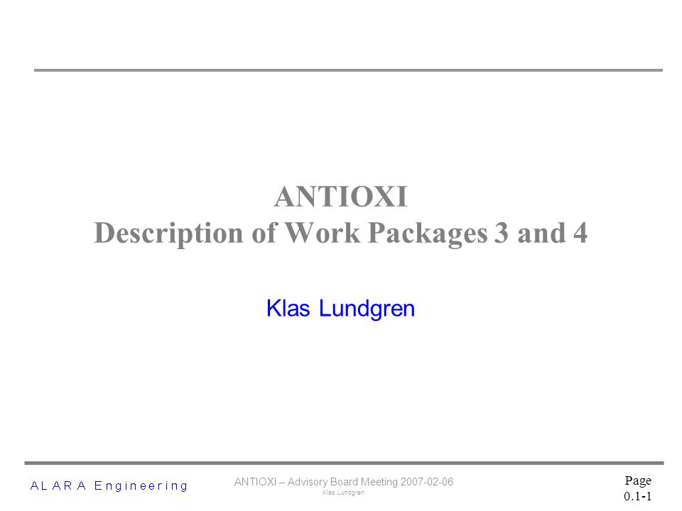 ANTIOXI – Advisory Board Meeting 2007-02-06 Klas Lundgren Page 0.1-1 ANTIOXI Description of Work Packages 3 and 4 Klas Lundgren