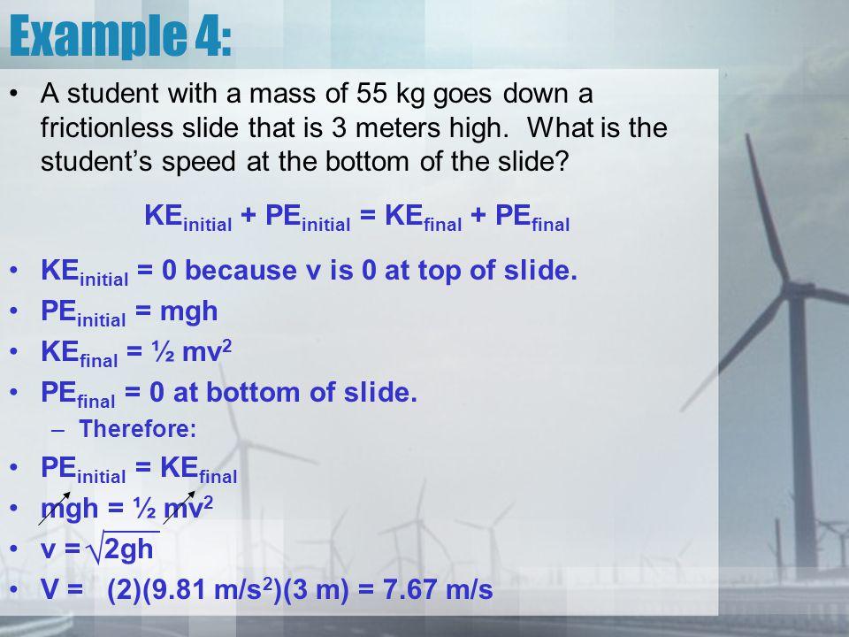 Conservation of Mechanical Energy ME = KE +  PE KE initial + PE initial = KE final + PE final