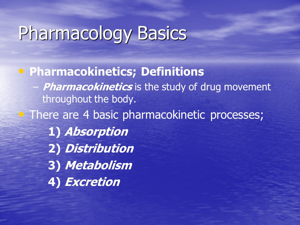 Pharmacology Basics Pharmacokinetics; Definitions – –Pharmacokinetics is the study of drug movement throughout the body. There are 4 basic pharmacokin