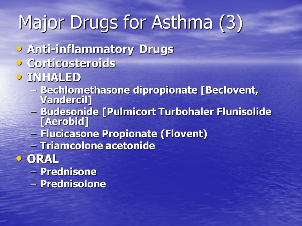 Major Drugs for Asthma (3) Anti-inflammatory Drugs Anti-inflammatory Drugs Corticosteroids Corticosteroids INHALED INHALED –Bechlomethasone dipropiona