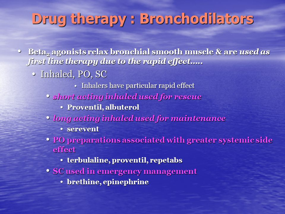  Beta 2 agonists relax bronchial smooth muscle & are used as first line therapy due to the rapid effect…..  Inhaled, PO, SC  Inhalers have particul