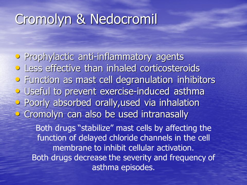 Cromolyn & Nedocromil Prophylactic anti-inflammatory agents Prophylactic anti-inflammatory agents Less effective than inhaled corticosteroids Less eff