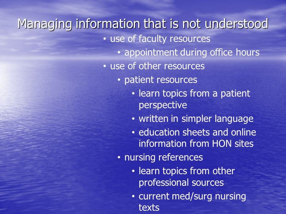 Managing information that is not understood use of faculty resources appointment during office hours use of other resources patient resources learn to