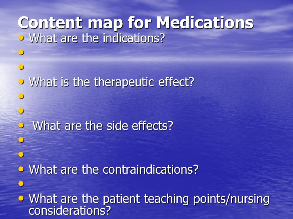 Content map for Medications What are the indications.