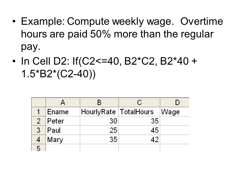 Example: Compute weekly wage. Overtime hours are paid 50% more than the regular pay.