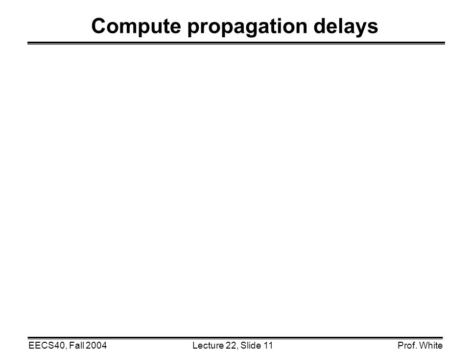 Lecture 22, Slide 11EECS40, Fall 2004Prof. White Compute propagation delays