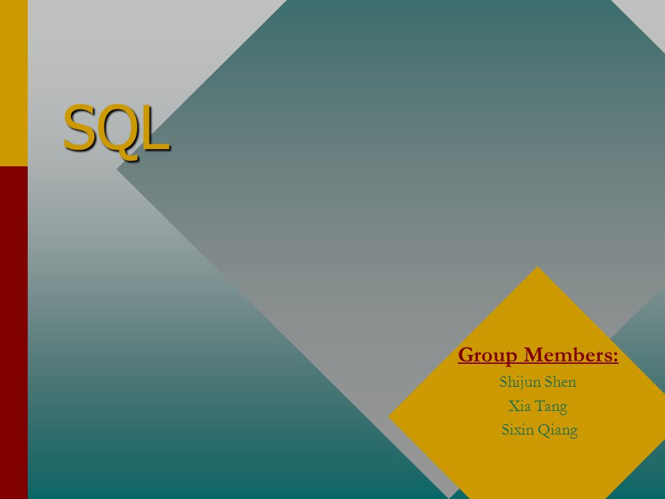 SQL Group Members: Shijun Shen Xia Tang Sixin Qiang