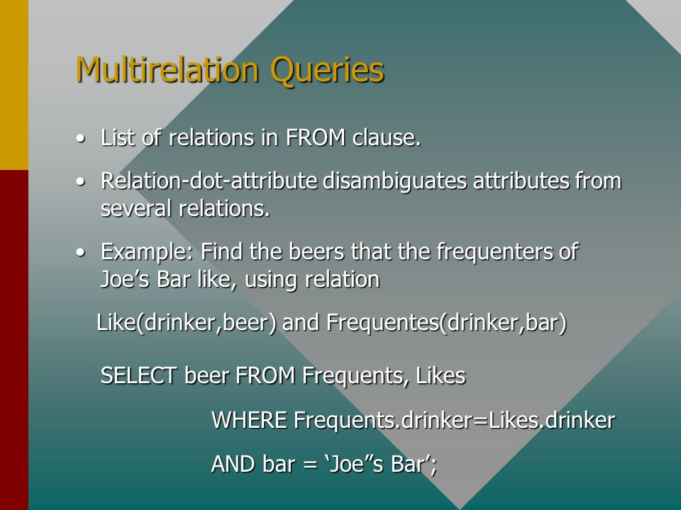 Multirelation Queries List of relations in FROM clause.List of relations in FROM clause.