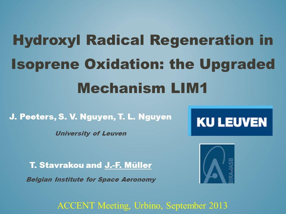 Hydroxyl Radical Regeneration in Isoprene Oxidation: the Upgraded Mechanism LIM1 J. Peeters, S. V. Nguyen, T. L. Nguyen University of Leuven T. Stavra