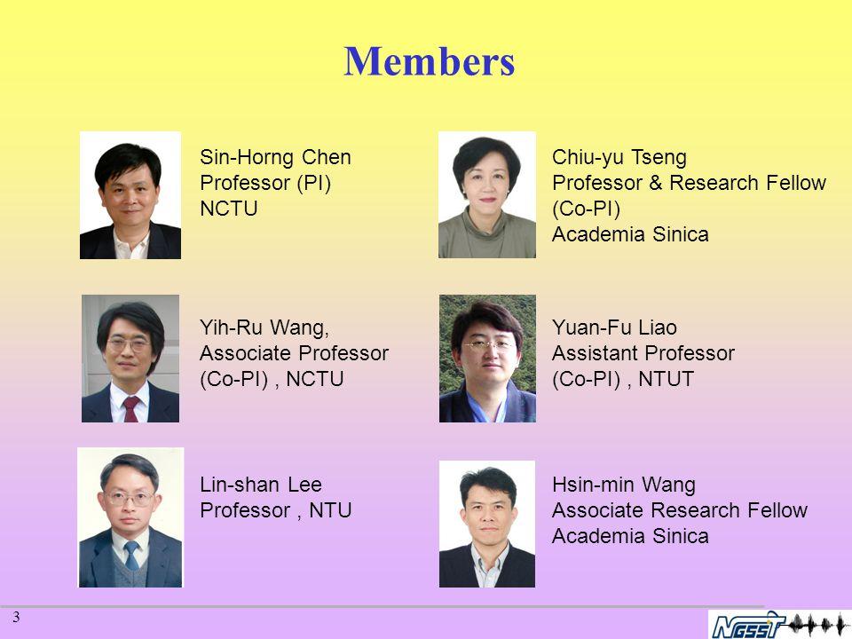 3 Members Sin-Horng Chen Professor (PI) NCTU Yih-Ru Wang, Associate Professor (Co-PI), NCTU Lin-shan Lee Professor, NTU Chiu-yu Tseng Professor & Research Fellow (Co-PI) Academia Sinica Yuan-Fu Liao Assistant Professor (Co-PI), NTUT Hsin-min Wang Associate Research Fellow Academia Sinica