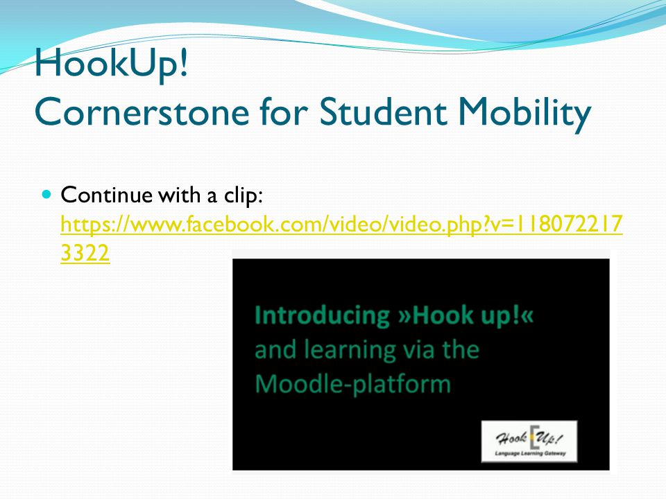 HookUp! Cornerstone for Student Mobility Continue with a clip: https://www.facebook.com/video/video.php?v=118072217 3322 https://www.facebook.com/vide