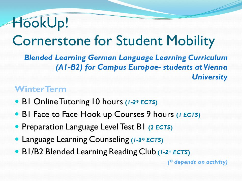 HookUp! Cornerstone for Student Mobility Blended Learning German Language Learning Curriculum (A1-B2) for Campus Europae- students at Vienna Universit