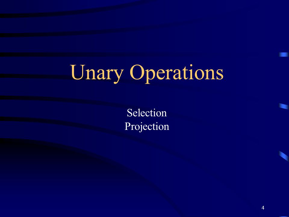 4 Unary Operations Selection Projection