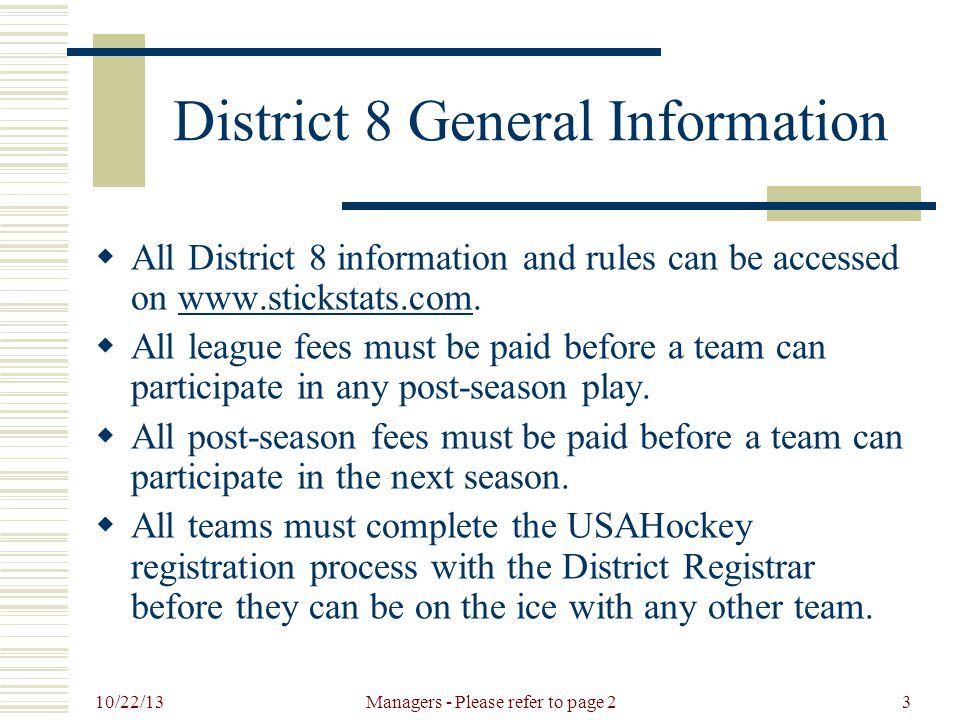 10/22/13 Managers - Please refer to page 24 District 8 General Information  Inter-Division and Inter-Classification play No play allowed between divisions, Squirts vs Peewees, Bantam vs Jr.
