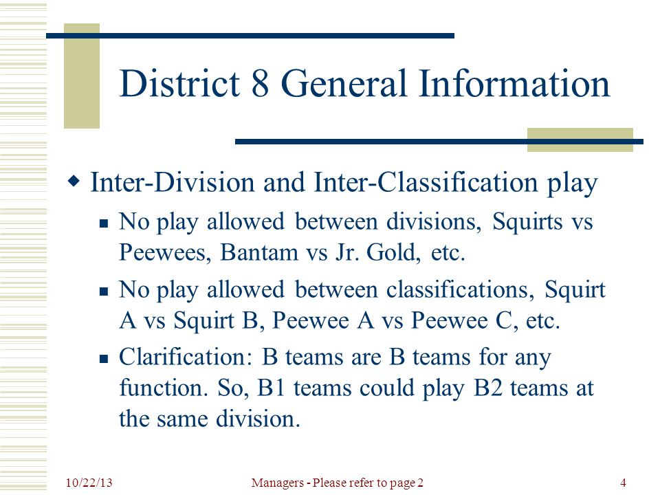 10/22/13 Managers - Please refer to page 25 District 8 General Information  Non-Conforming Teams No District 8 team can schedule any on-ice hockey event with any team identified by the District 8 Director or Registrar as a team that has not complied with Minnesota Hockey's registration/waiver policies.