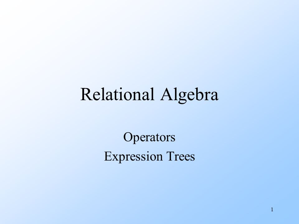 1 Relational Algebra Operators Expression Trees