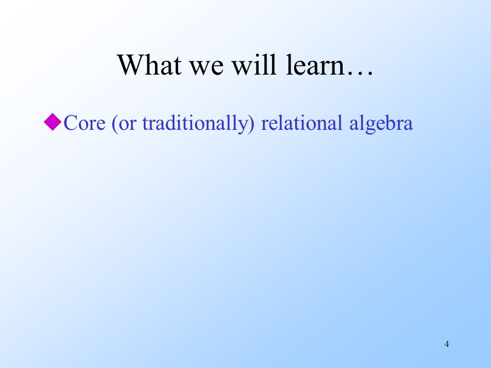 5 Core Relational Algebra uUnion, intersection, and difference.