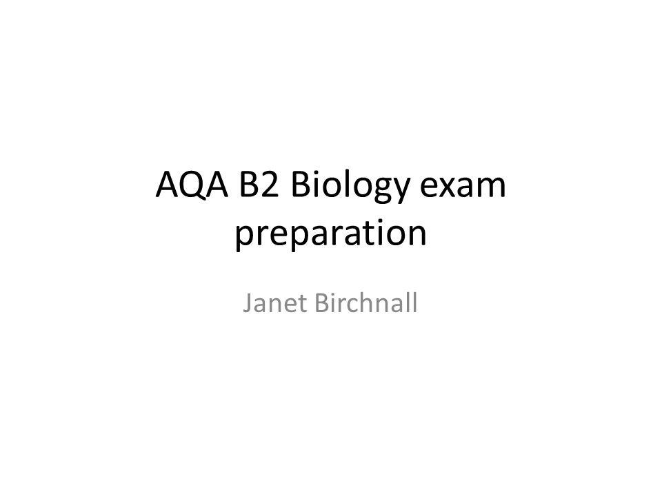 AQA B2 Biology exam preparation Janet Birchnall
