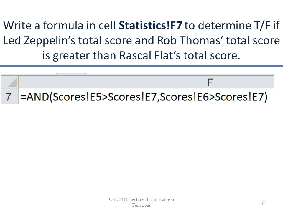 Write a formula in cell Statistics!F7 to determine T/F if Led Zeppelin's total score and Rob Thomas' total score is greater than Rascal Flat's total s