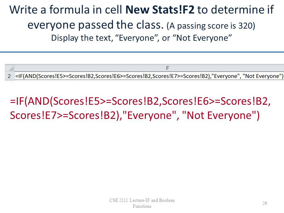 "Write a formula in cell New Stats!F2 to determine if everyone passed the class. (A passing score is 320) Display the text, ""Everyone"", or ""Not Everyon"