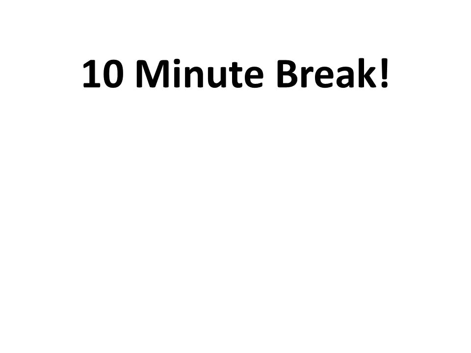 10 Minute Break!