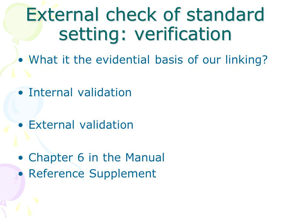 External check of standard setting: verification What it the evidential basis of our linking? Internal validation External validation Chapter 6 in the