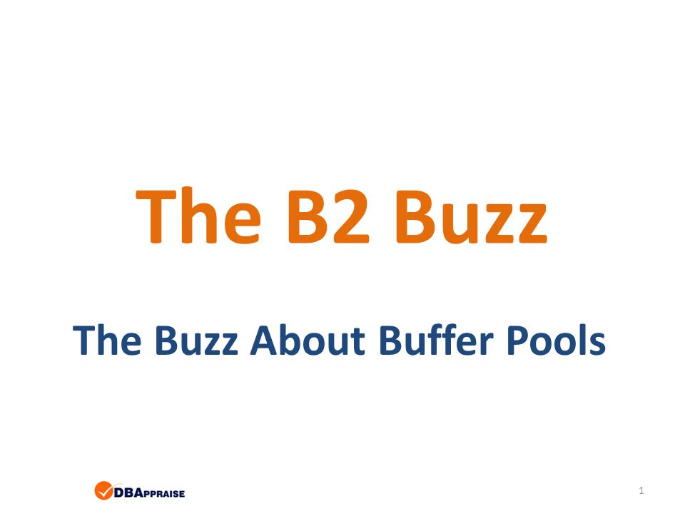 The B2 Buzz The Buzz About Buffer Pools 1