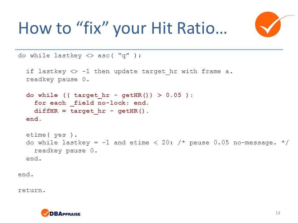 "How to ""fix"" your Hit Ratio… do while lastkey <> asc( ""q"" ): if lastkey <> -1 then update target_hr with frame a. readkey pause 0. do while (( target_"