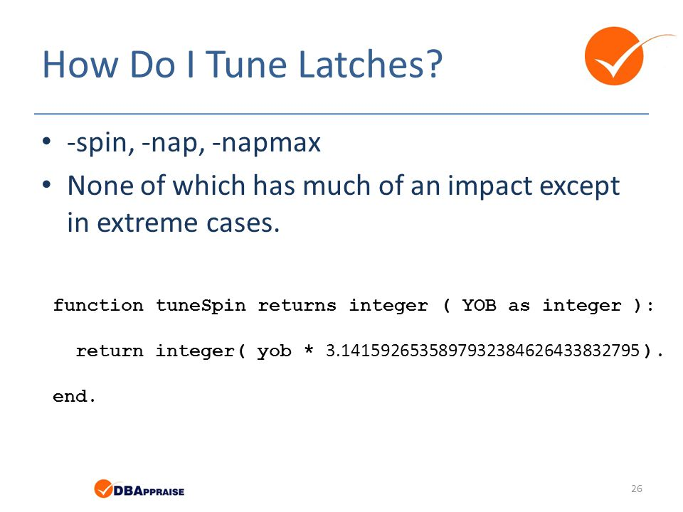 How Do I Tune Latches? -spin, -nap, -napmax None of which has much of an impact except in extreme cases. 26 function tuneSpin returns integer ( YOB as