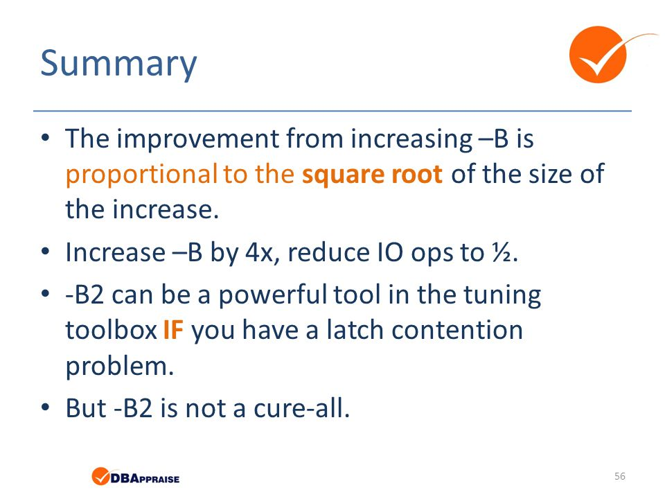 Summary The improvement from increasing –B is proportional to the square root of the size of the increase. Increase –B by 4x, reduce IO ops to ½. -B2