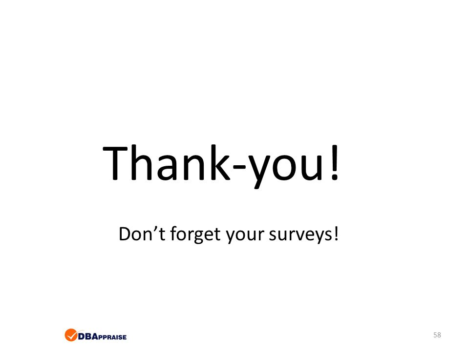 Thank-you! Don't forget your surveys! 58