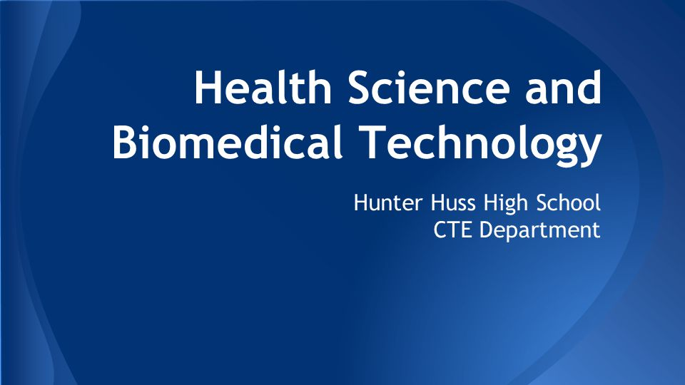 Health Science and Biomedical Technology Hunter Huss High School CTE Department
