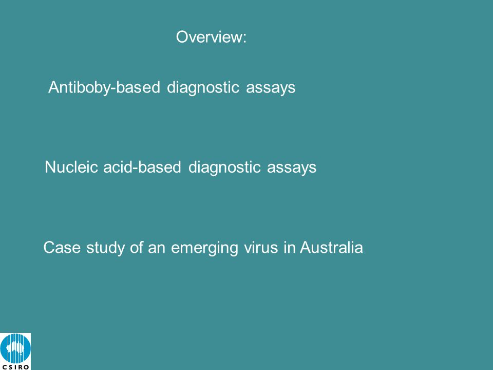 Antiboby-based diagnostic assays Nucleic acid-based diagnostic assays Case study of an emerging virus in Australia Overview: