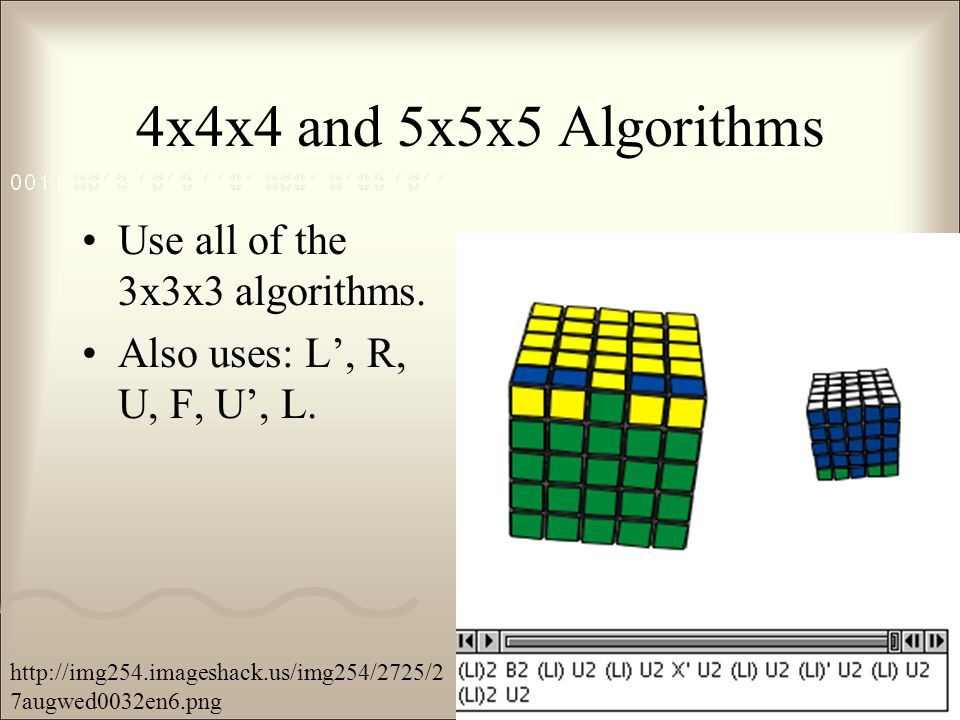 4x4x4 and 5x5x5 Algorithms Use all of the 3x3x3 algorithms.