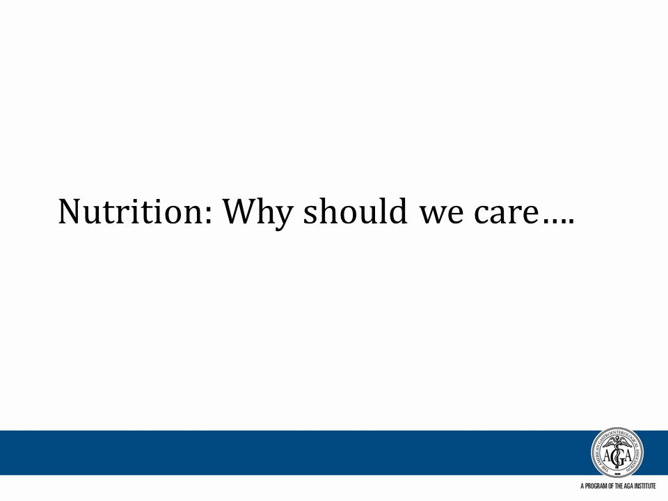 Nutrition: Why should we care….