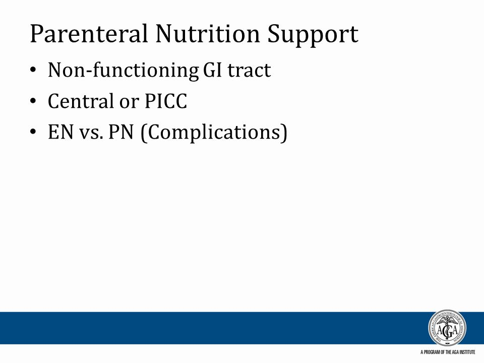 Parenteral Nutrition Support Non-functioning GI tract Central or PICC EN vs. PN (Complications)