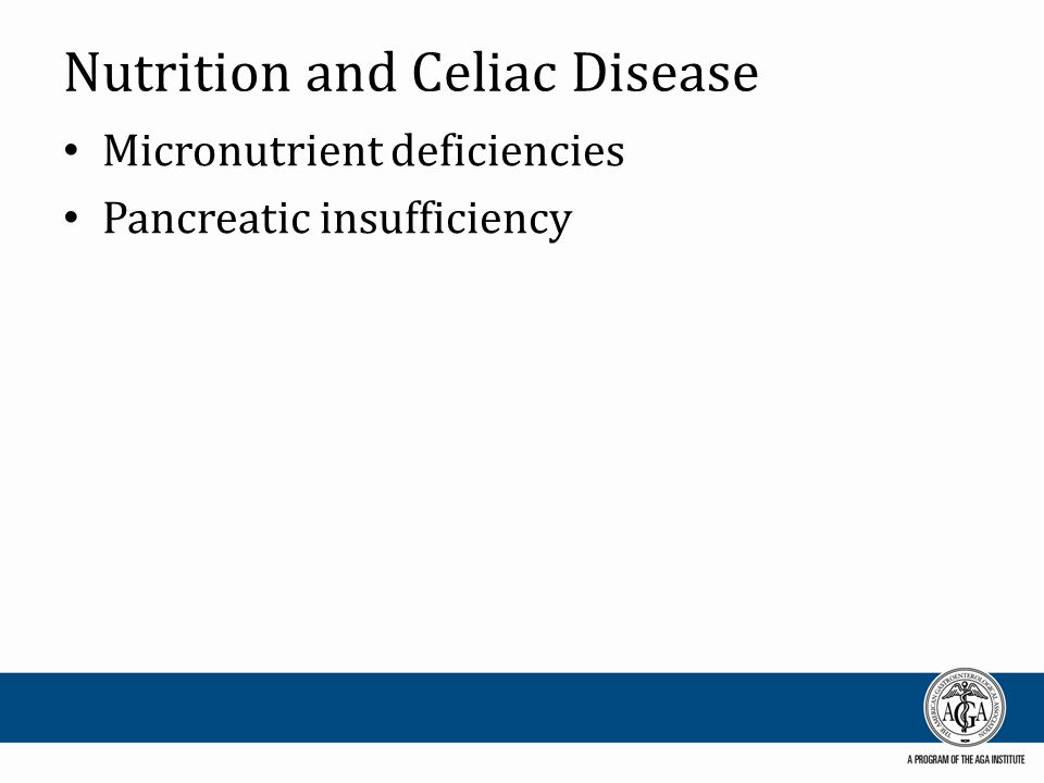 Nutrition and Celiac Disease Micronutrient deficiencies Pancreatic insufficiency