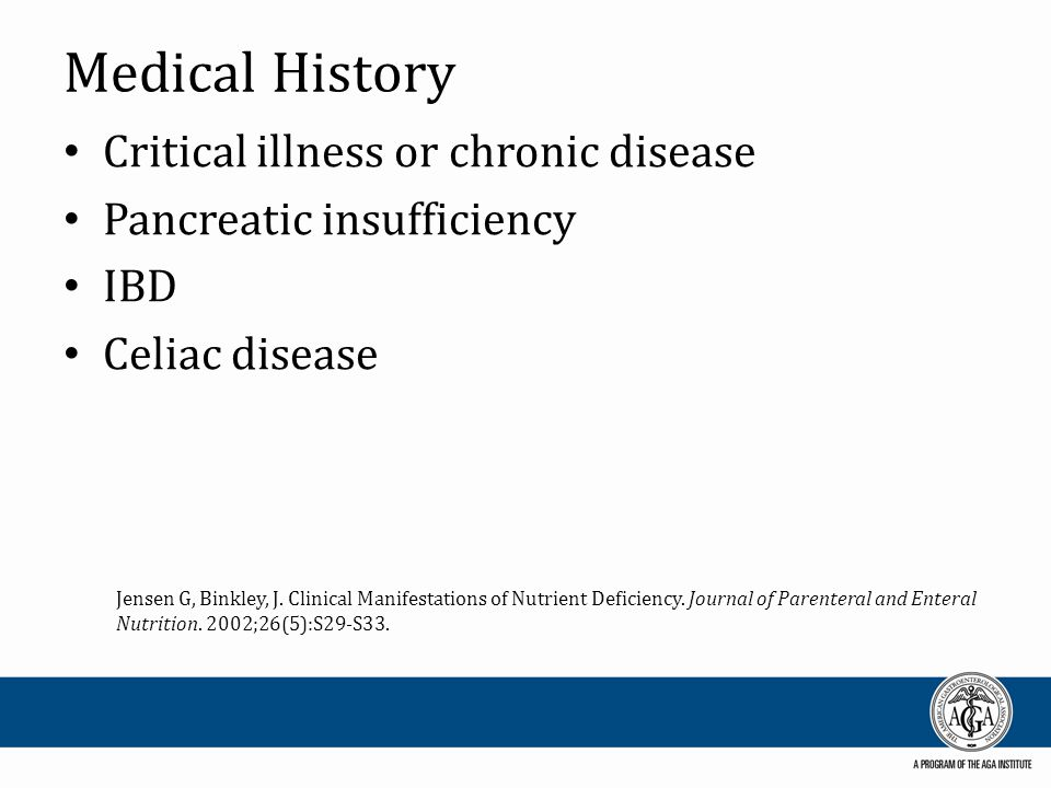 Medical History Critical illness or chronic disease Pancreatic insufficiency IBD Celiac disease Jensen G, Binkley, J. Clinical Manifestations of Nutri