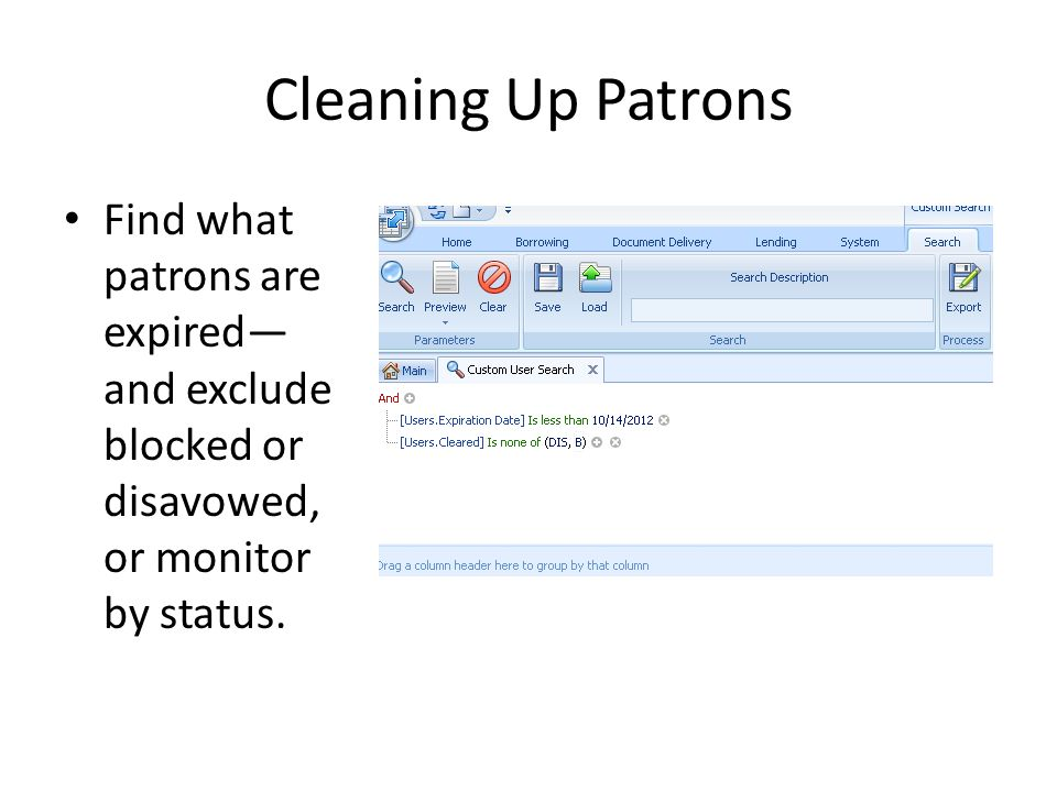 Cleaning Up Patrons Find what patrons are expired— and exclude blocked or disavowed, or monitor by status.