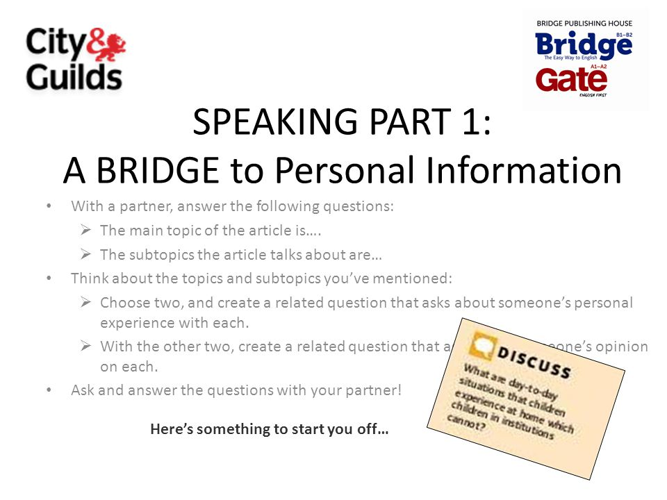 SPEAKING PART 1: A BRIDGE to Personal Information With a partner, answer the following questions:  The main topic of the article is….  The subtopics
