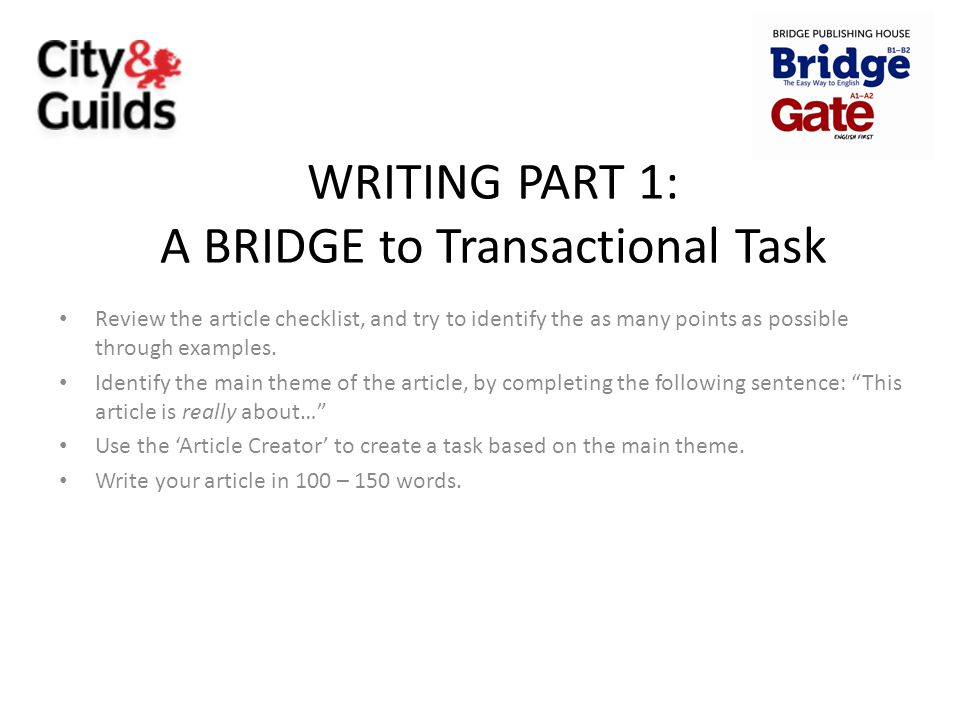 WRITING PART 1: A BRIDGE to Transactional Task Review the article checklist, and try to identify the as many points as possible through examples. Iden