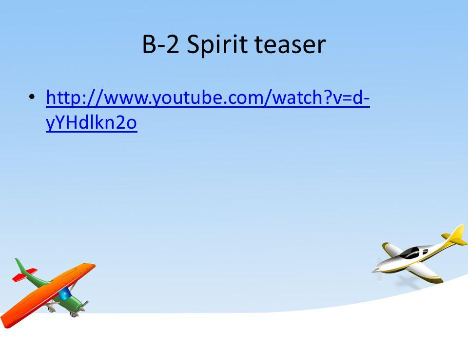 B-2 Spirit teaser http://www.youtube.com/watch v=d- yYHdlkn2o http://www.youtube.com/watch v=d- yYHdlkn2o